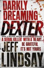 Darkly Dreaming Dexter (#1) - Jeff Lindsay