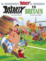 Asterix in Britain : Asterix Series : Book 8 - Rene Goscinny