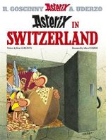 Asterix in Switzerland : Asterix Series : Book 16 - Rene Goscinny