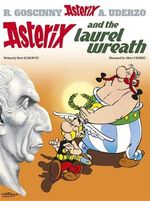Asterix and the Laurel Wreath : Asterix Series : Book 18 - Goscinny