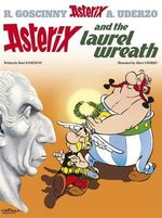 Asterix and the Laurel Wreath : Asterix Series : Book 18 - Rene Goscinny