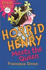 Horrid Henry Meets the Queen : Horrid Henry Series : Book 12 - Francesca Simon