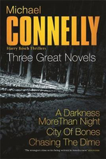Michael Connelly: Three Great Novels: His Latest Bestsellers : A Darkness More Than Night, City of Bones, Chasing the Dime - Michael Connelly
