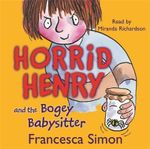 Horrid Henry and the Bogey Babysitter - Francesca Simon