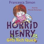 Horrid Henry Gets Rich Quick : Horrid Henry - Francesca Simon