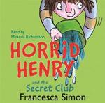 Horrid Henry and the Secret Club : Horrid Henry - Francesca Simon