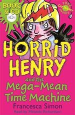 Horrid Henry and the Mega-Mean Time Machine : Book & CD - Francesca Simon