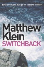 Switchback : How Far Will One Man Go For A Second Chance? - Matthew Klein