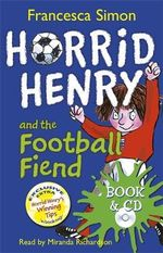 Horrid Henry and the Football Fiend : Horrid Henry Series : Book 14 - Miranda Richardson