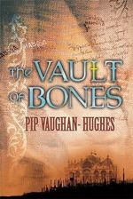 The Vault of Bones : For Great Treasures, The Greatest of Crimes - Pip Vaughan-Hughes