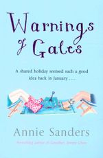 Warnings of Gales : A Shared Holiday Seemed Such A Good Idea Back In January.... - Annie Sanders