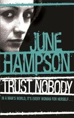 Trust Nobody : In a man's world, it's every woman for herself - June Hampson