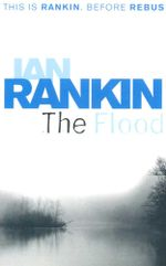The Flood : This is Rankin. Before Rebus - Ian Rankin