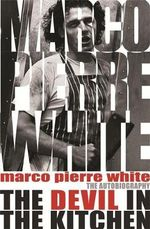 The Devil in the Kitchen : The Autobiography - Marco Pierre White