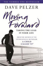 Moving Forward : Taking the Lead in Your Life - Dave Pelzer