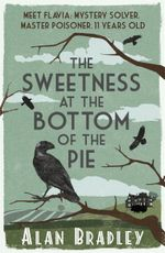 The Sweetness at the Bottom of the Pie : A Flavia De Luce Mystery - Alan Bradley