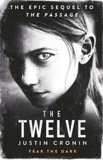 The Twelve : The Passage Trilogy : Book 2 - Justin Cronin