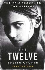 The Twelve : The Passage Trilogy : Book 2 - Justin Cronin