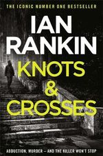 Knots and Crosses  : Inspector Rebus Novel : Book 1 - Ian Rankin