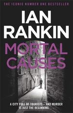 Mortal Causes : Inspector Rebus Novel : Book 6 - Ian Rankin