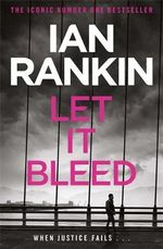Let it Bleed : Inspector Rebus Novel : Book 7 - Ian Rankin