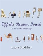 Off the Beaten Track : A Traveller's Anthology - Laura Stoddart