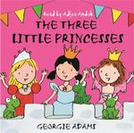 The Three Little Princesses : Early Reader - Georgie Adams