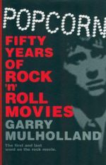 Popcorn : Fifty Years of Rock 'n' Roll Movies - Garry Mulholland