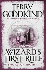 Wizard's First Rule  : Sword of Truth Series : Book 1 - Terry Goodkind