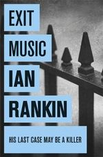 Exit Music : Inspector Rebus Novel : Book 17 - Ian Rankin