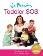 Jo Frost's Toddler SOS : Solutions for the Trying Toddler Years - Jo Frost
