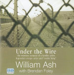 Under the Wire : The Wartime Memoir of a Spitfire Pilot, Legendary Escape Artist and