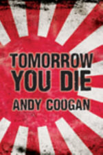 Tomorrow You Die - Andy Coogan