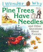 I Wonder Why Pine Trees Have Needles : and Other Questions About Forests - Jackie Gaff