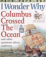 I Wonder Why Columbus Crossed the Ocean : And Other Questions About Explorers - Rosie Greenwood