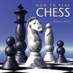 How to Play Chess - Daniel King
