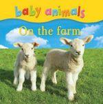 Baby Animals : On The Farm - Kingfisher