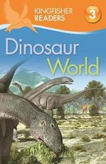 Dinosaur World : Kingfisher Readers (Level 3 : Reading Alone with Some Help) - Claire Llewellyn