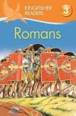 Romans : Kingfisher Readers (Level 3 : Reading Alone with Some Help) - Philip Steele