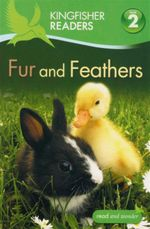 Fur and Feathers : Kingfisher Readers (Level 2 : Beginning to Read Alone) - Claire Llewellyn