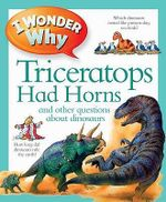 I Wonder Why Triceratops Had Horns - Kingfisher