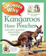 I Wonder Why Kangaroos Have Pouches - Jenny Wood