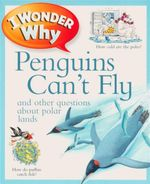 Penguins Can't Fly And Other Questions About Polar Lands : I Wonder Why - Pat Jacobs