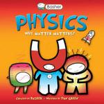 Basher Science : Physics : Why Matter Matters! - Dan Green