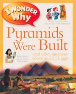 I Wonder Why Pyramids Were Built  : And Other Questions About Ancient Egypt - Philip Steele