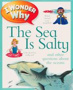 I Wonder Why - The Sea is Salty : And Other Questions About The Oceans - Anita Ganeri
