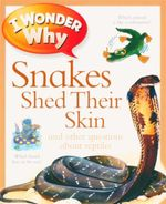 Snakes Shed Their Skin And Other Questions About Reptiles : I Wonder Why - Amanda O'Neill