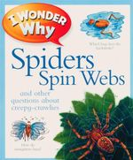 I Wonder Why Spiders Spin Webs and Other Questions About Creepy Crawlies - Amanda O'Neil