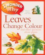 I Wonder Why Leaves Change Colour : and other questions about plants - Andrew Charman