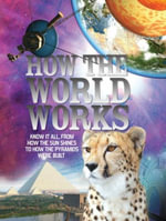 How the World Works : Know it All, from How the Sun Shines to How the Pyramids Were Built - Clive Gifford